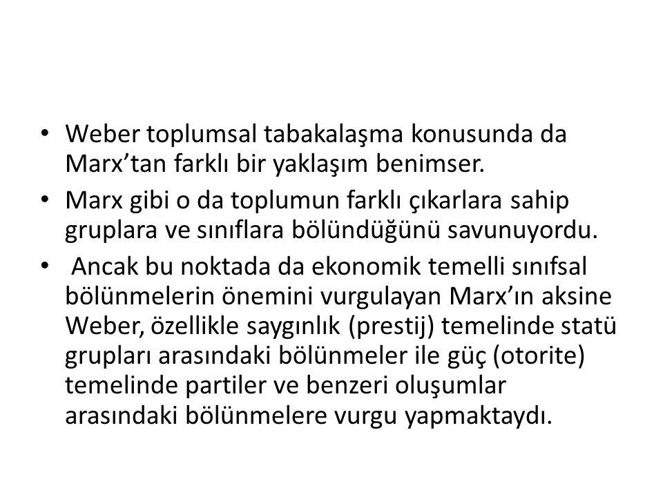 Weber toplumsal tabakalaşma konusunda da Marx'tan farklı bir yaklaşım benimser. Marx gibi o da toplumun farklı çıkarlara sahip gruplara ve sınıflara b
