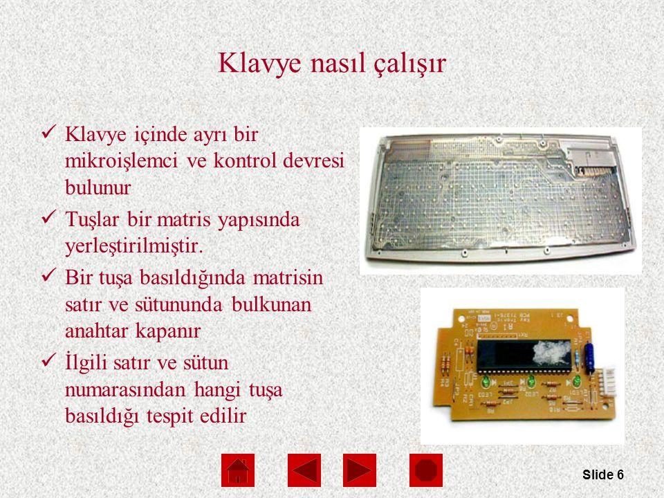 Slide 6 Klavye nasıl çalışır Klavye içinde ayrı bir mikroişlemci ve kontrol devresi bulunur Tuşlar bir matris yapısında yerleştirilmiştir.