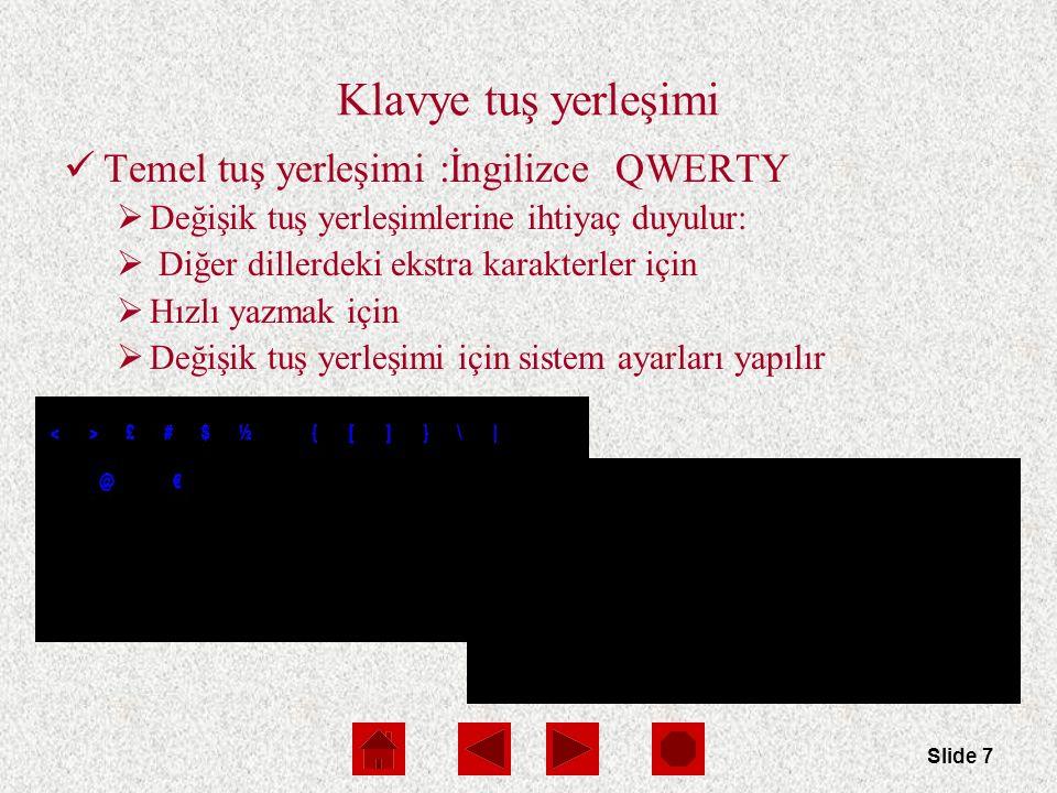 Slide 8 Klavyede tuş yerleşimi QWERTY (1874) yazı yazan kişiyi yavaşlatır ancak harflerin karışmasını engeller Dvorak (1936) iki elle hızlı yazmak için tasarlanmıştır Turkish F (1955, İhsan Yener): Türkçedeki harflerin kullanım sıklıklarına göre tasarlanmıştır