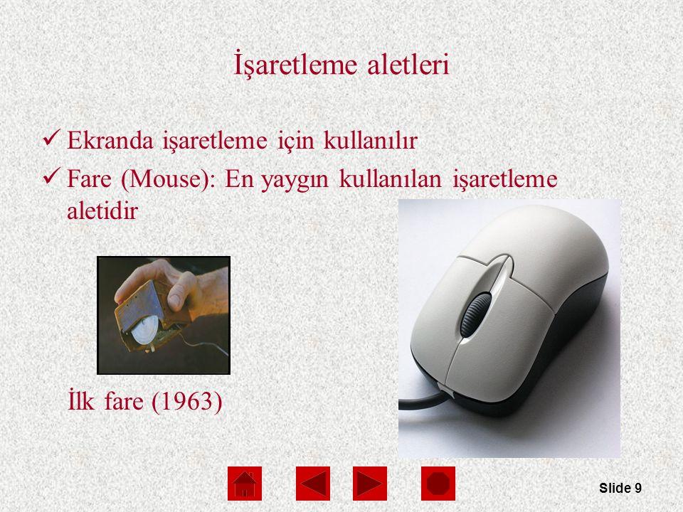 Slide 9 İşaretleme aletleri Ekranda işaretleme için kullanılır Fare (Mouse): En yaygın kullanılan işaretleme aletidir İlk fare (1963)