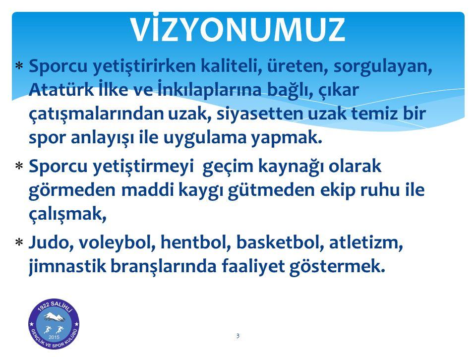  Sporcu yetiştirirken kaliteli, üreten, sorgulayan, Atatürk İlke ve İnkılaplarına bağlı, çıkar çatışmalarından uzak, siyasetten uzak temiz bir spor a