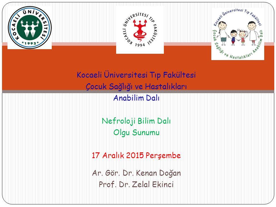 Kocaeli Üniversitesi Tıp Fakültesi Çocuk Sağlığı ve Hastalıkları Anabilim Dalı Nefroloji Bilim Dalı Olgu Sunumu 17 Aralık 2015 Perşembe Ar.