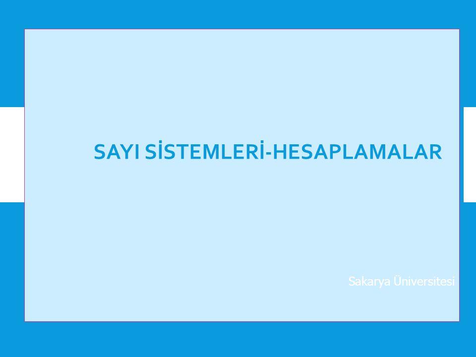 SAYI SİSTEMLERİ-HESAPLAMALAR Sakarya Üniversitesi