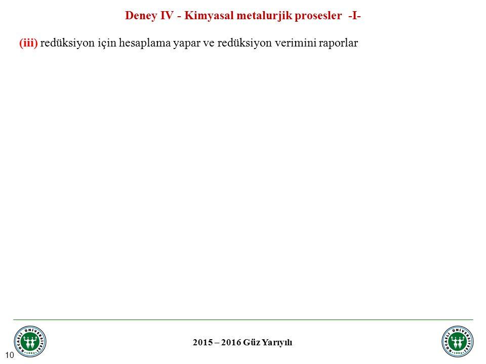 10 Deney IV - Kimyasal metalurjik prosesler -I- 2015 – 2016 Güz Yarıyılı (iii) redüksiyon için hesaplama yapar ve redüksiyon verimini raporlar