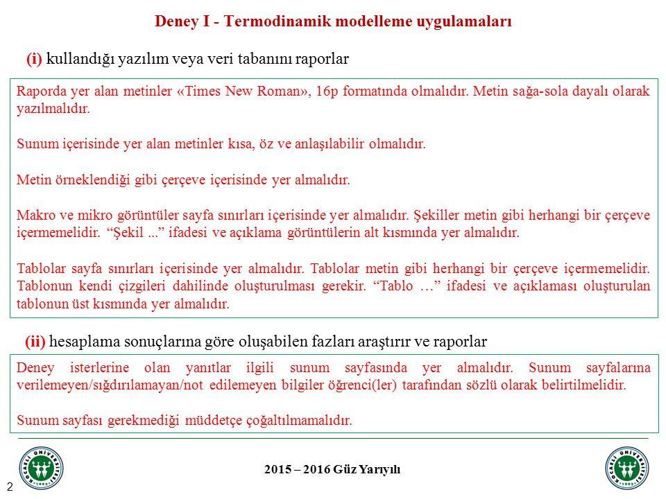 2 Deney I - Termodinamik modelleme uygulamaları 2015 – 2016 Güz Yarıyılı (i) kullandığı yazılım veya veri tabanını raporlar (ii) hesaplama sonuçlarına
