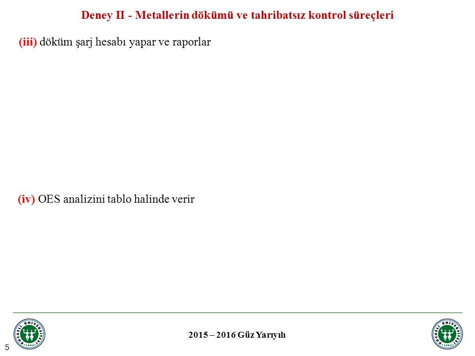 5 Deney II - Metallerin dökümü ve tahribatsız kontrol süreçleri 2015 – 2016 Güz Yarıyılı (iii) döküm şarj hesabı yapar ve raporlar (iv) OES analizini