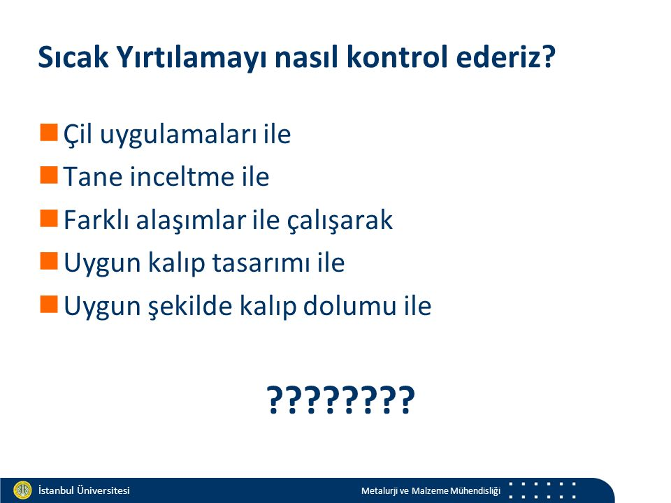 Materials and Chemistry İstanbul Üniversitesi Metalurji ve Malzeme Mühendisliği İstanbul Üniversitesi Metalurji ve Malzeme Mühendisliği Sıcak Yırtılamayı nasıl kontrol ederiz.