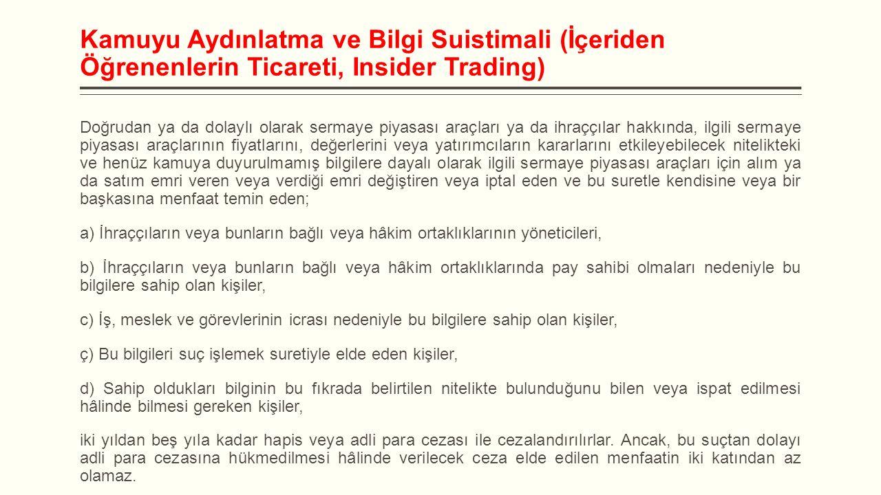 Kamuyu Aydınlatma ve Bilgi Suistimali (İçeriden Öğrenenlerin Ticareti, Insider Trading) Doğrudan ya da dolaylı olarak sermaye piyasası araçları ya da