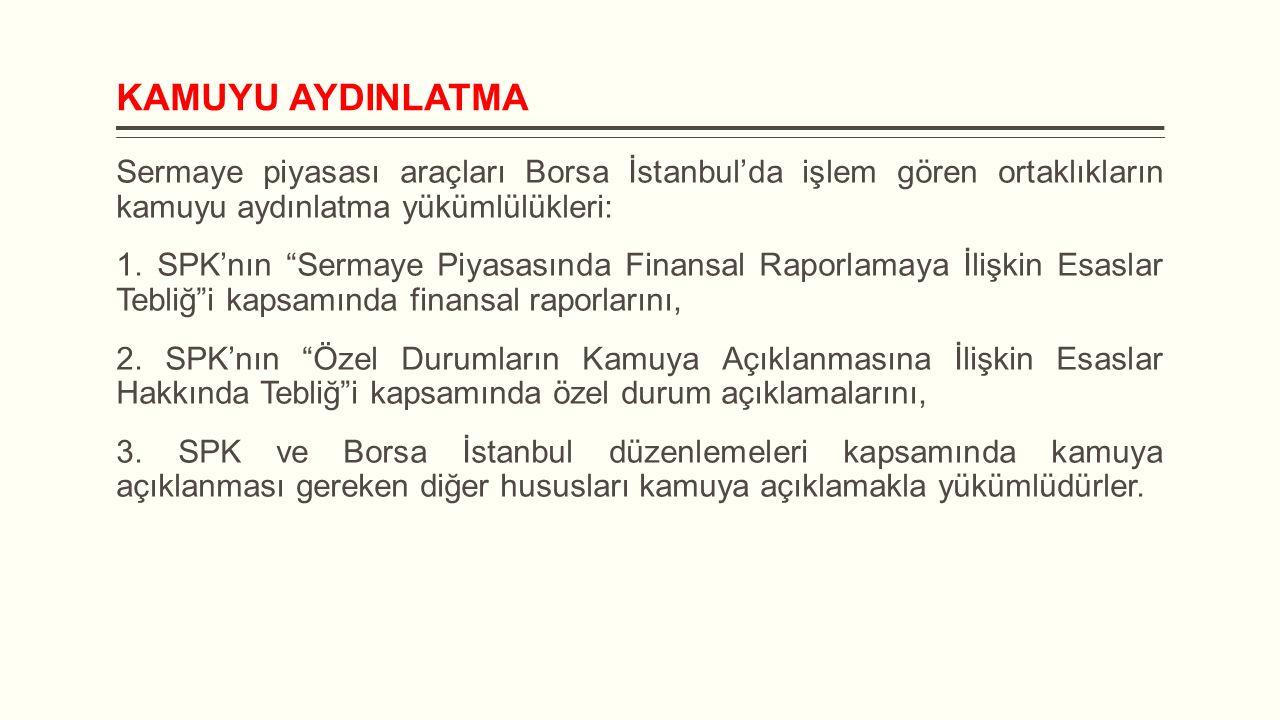 Yatırımcı İlişkileri Yönetimi Ayrıca, SPK'nın Sermaye Piyasası Kanunu'na Tabi Olan Anonim Ortaklıkların Uyacakları Esaslar Hakkında Tebliğ i kapsamında, payları Gelişen İşletmeler Piyasası'nda (GİP) işlem görenler hariç olmak üzere Borsa İstanbul'da işlem gören ortaklıklarda pay sahipliği haklarının kullanılması konusunda faaliyet gösteren, yönetim kuruluna raporlama yapan ve yönetim kurulu ile pay sahipleri arasındaki iletişimi sağlayan pay sahipleri ile ilişkiler birimi oluşturulması, yöneticisinin ad, soyad ve iletişim bilgilerinin de özel durum açıklaması olarak kamuya açıklanması gerekmektedir.