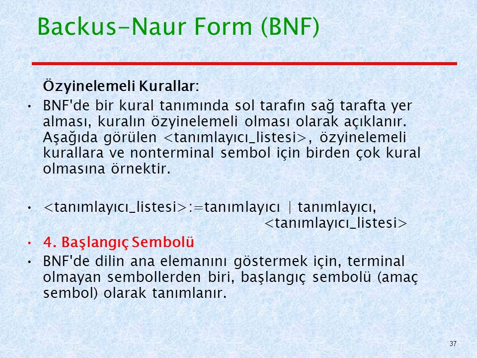 Backus-Naur Form (BNF) Özyinelemeli Kurallar: BNF de bir kural tanımında sol tarafın sağ tarafta yer alması, kuralın özyinelemeli olması olarak açıklanır.