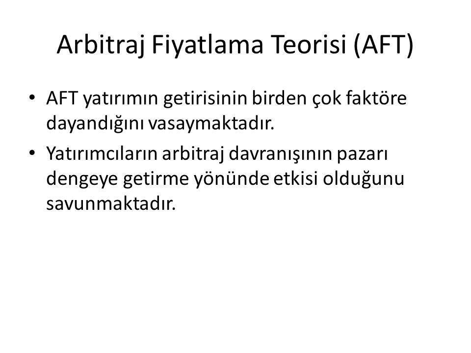 Arbitraj Fiyatlama Teorisi (AFT) AFT yatırımın getirisinin birden çok faktöre dayandığını vasaymaktadır. Yatırımcıların arbitraj davranışının pazarı d
