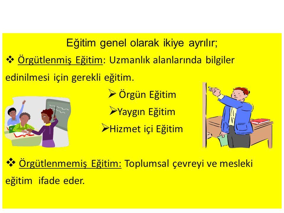 Eğitim genel olarak ikiye ayrılır;  Örgütlenmiş Eğitim: Uzmanlık alanlarında bilgiler edinilmesi için gerekli eğitim.