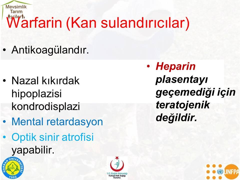 Warfarin (Kan sulandırıcılar) Antikoagülandır. Nazal kıkırdak hipoplazisi kondrodisplazi Mental retardasyon Optik sinir atrofisi yapabilir. Heparin pl