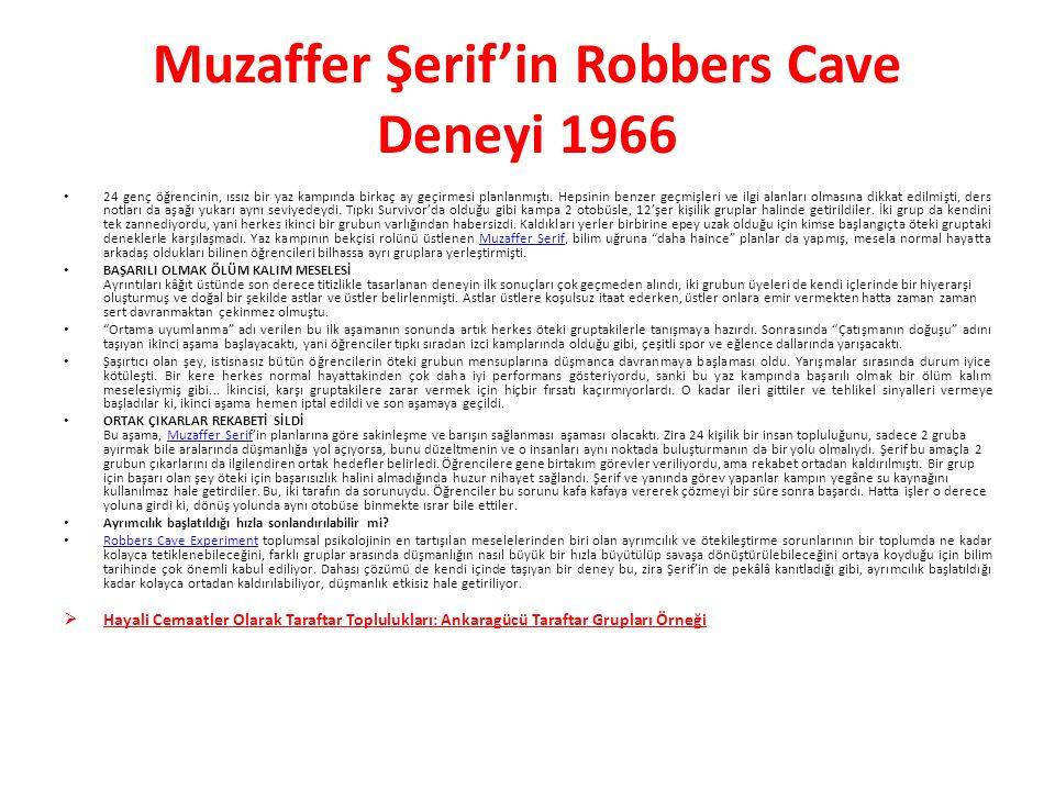 Muzaffer Şerif'in Robbers Cave Deneyi 1966 24 genç öğrencinin, ıssız bir yaz kampında birkaç ay geçirmesi planlanmıştı. Hepsinin benzer geçmişleri ve