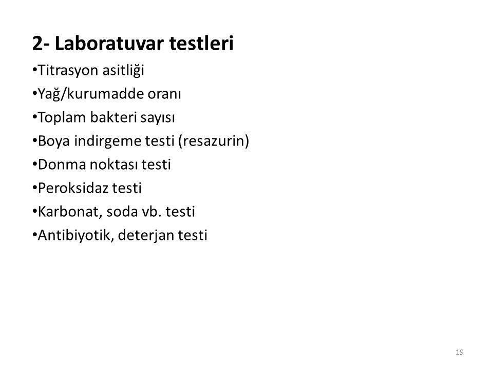 2- Laboratuvar testleri Titrasyon asitliği Yağ/kurumadde oranı Toplam bakteri sayısı Boya indirgeme testi (resazurin) Donma noktası testi Peroksidaz t