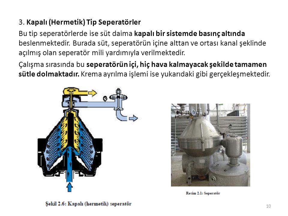 3. Kapalı (Hermetik) Tip Seperatörler Bu tip seperatörlerde ise süt daima kapalı bir sistemde basınç altında beslenmektedir. Burada süt, seperatörün i