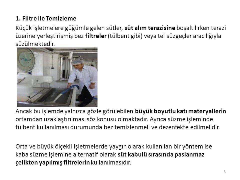 1. Filtre ile Temizleme Küçük işletmelere güğümle gelen sütler, süt alım terazisine boşaltılırken terazi üzerine yerleştirişmiş bez filtreler (tülbent