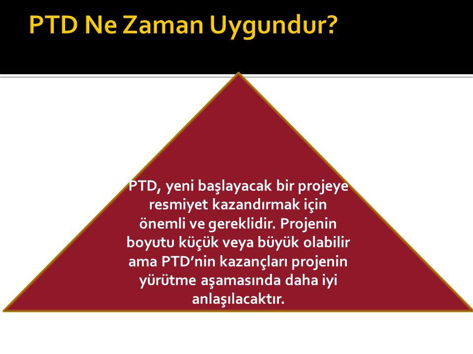 PTD, yeni başlayacak bir projeye resmiyet kazandırmak için önemli ve gereklidir.