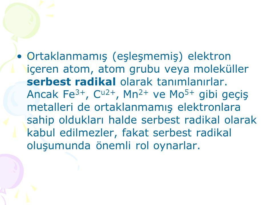 Ortaklanmamış (eşleşmemiş) elektron içeren atom, atom grubu veya moleküller serbest radikal olarak tanımlanırlar. Ancak Fe 3+, C u2+, Mn 2+ ve Mo 5+ g