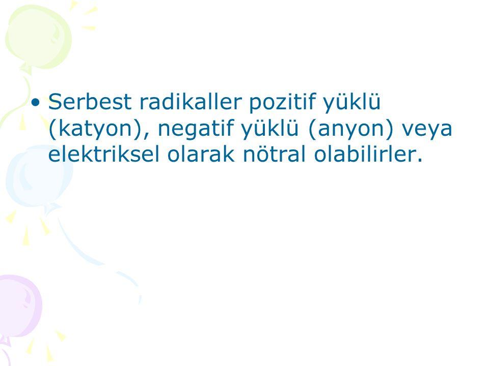 Serbest radikaller pozitif yüklü (katyon), negatif yüklü (anyon) veya elektriksel olarak nötral olabilirler.