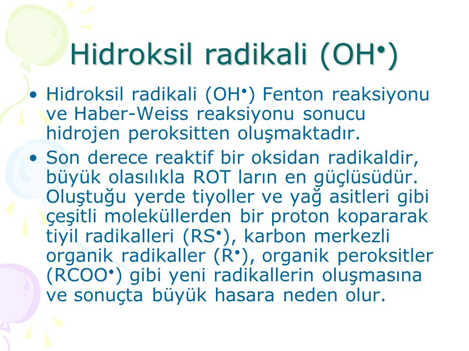 Hidroksil radikali (OH ) Hidroksil radikali (OH ) Fenton reaksiyonu ve Haber-Weiss reaksiyonu sonucu hidrojen peroksitten oluşmaktadır. Son derece rea