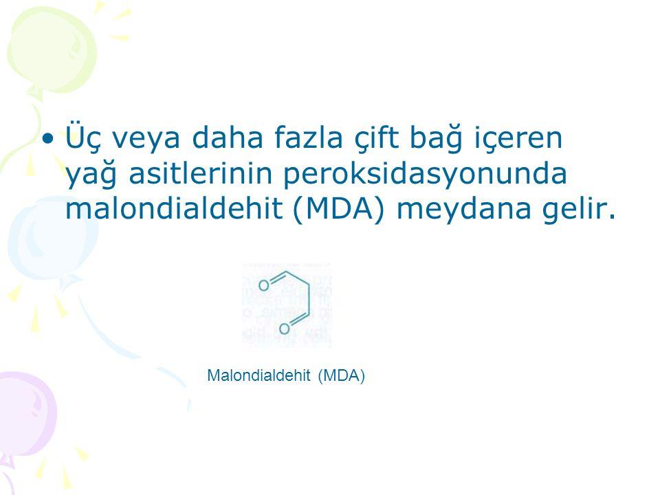 Üç veya daha fazla çift bağ içeren yağ asitlerinin peroksidasyonunda malondialdehit (MDA) meydana gelir. Malondialdehit (MDA)