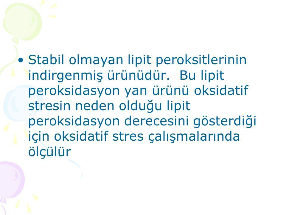 Stabil olmayan lipit peroksitlerinin indirgenmiş ürünüdür. Bu lipit peroksidasyon yan ürünü oksidatif stresin neden olduğu lipit peroksidasyon dereces