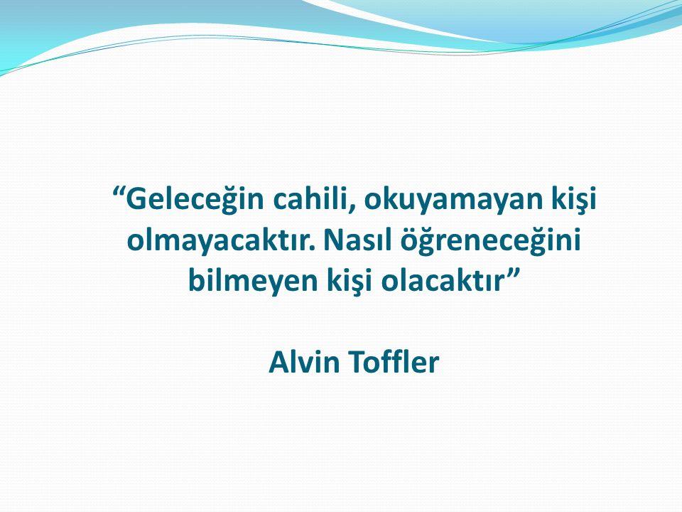 """""""Geleceğin cahili, okuyamayan kişi olmayacaktır. Nasıl öğreneceğini bilmeyen kişi olacaktır"""" Alvin Toffler"""