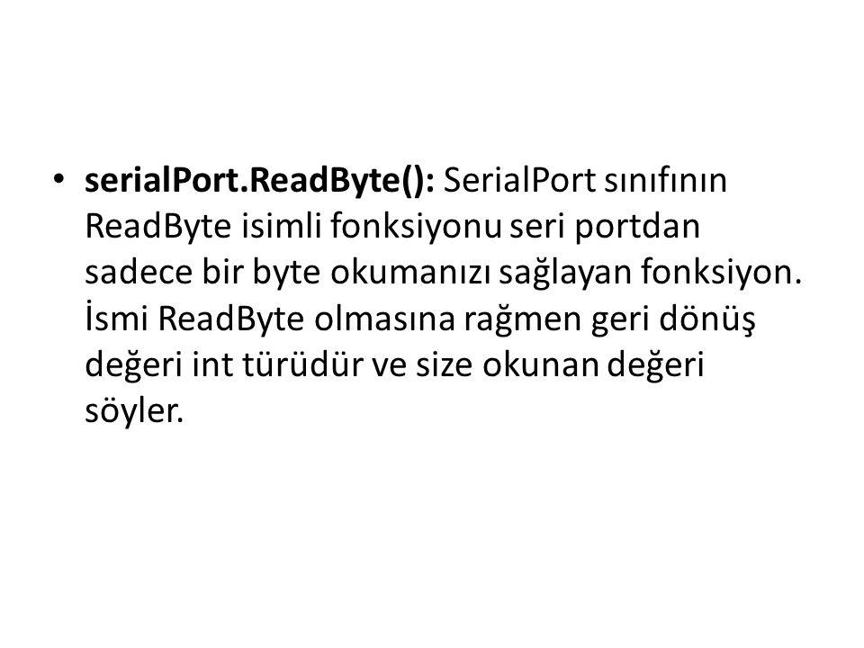 serialPort.ReadByte(): SerialPort sınıfının ReadByte isimli fonksiyonu seri portdan sadece bir byte okumanızı sağlayan fonksiyon.