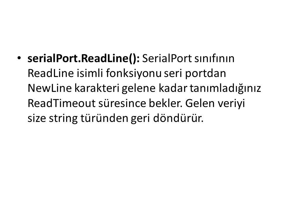serialPort.ReadLine(): SerialPort sınıfının ReadLine isimli fonksiyonu seri portdan NewLine karakteri gelene kadar tanımladığınız ReadTimeout süresince bekler.