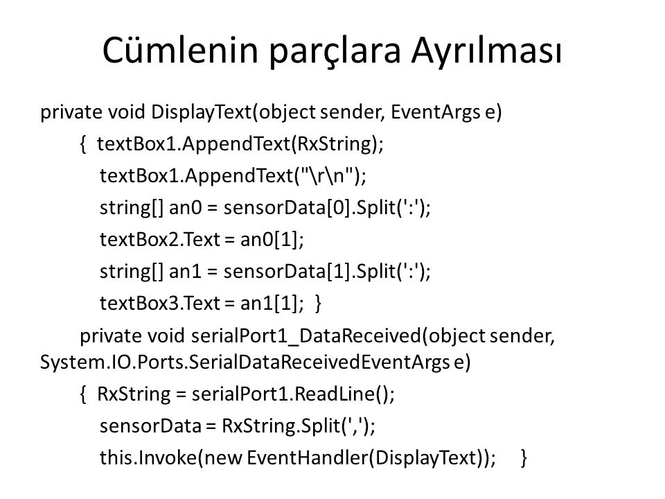 Cümlenin parçlara Ayrılması private void DisplayText(object sender, EventArgs e) { textBox1.AppendText(RxString); textBox1.AppendText(