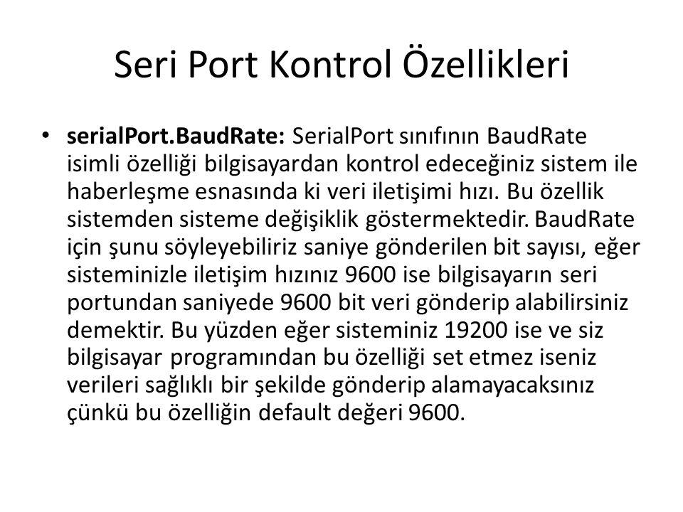 Seri Port Kontrol Özellikleri serialPort.BaudRate: SerialPort sınıfının BaudRate isimli özelliği bilgisayardan kontrol edeceğiniz sistem ile haberleşme esnasında ki veri iletişimi hızı.