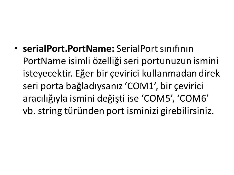 serialPort.PortName: SerialPort sınıfının PortName isimli özelliği seri portunuzun ismini isteyecektir.
