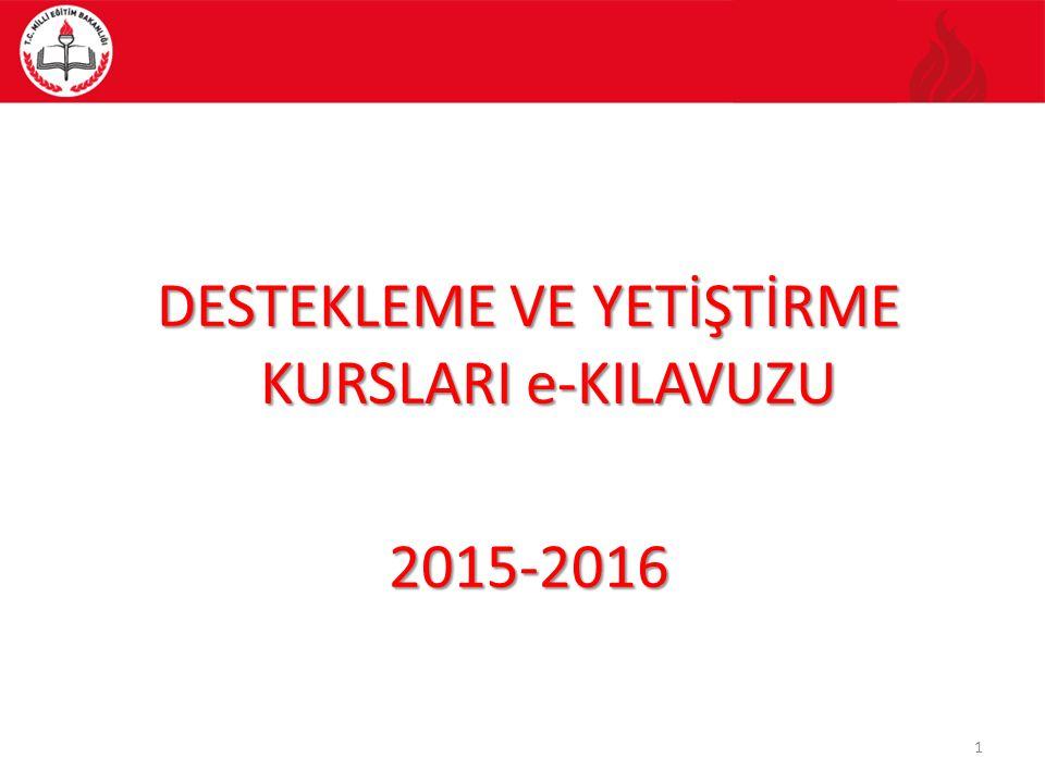 DESTEKLEME VE YETİŞTİRME KURSLARI e-KILAVUZU 2015-2016 1