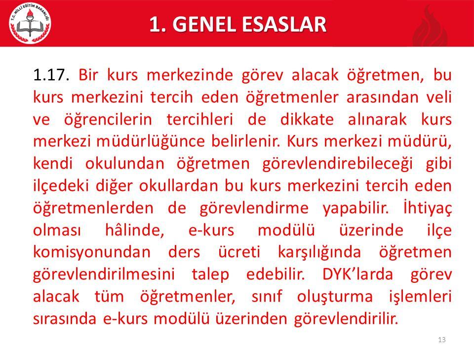 13 1. GENEL ESASLAR 1.17. Bir kurs merkezinde görev alacak öğretmen, bu kurs merkezini tercih eden öğretmenler arasından veli ve öğrencilerin tercihle