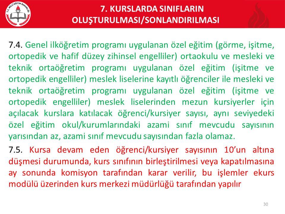 7. KURSLARDA SINIFLARIN OLUŞTURULMASI/SONLANDIRILMASI 7.4. Genel ilköğretim programı uygulanan özel eğitim (görme, işitme, ortopedik ve hafif düzey zi