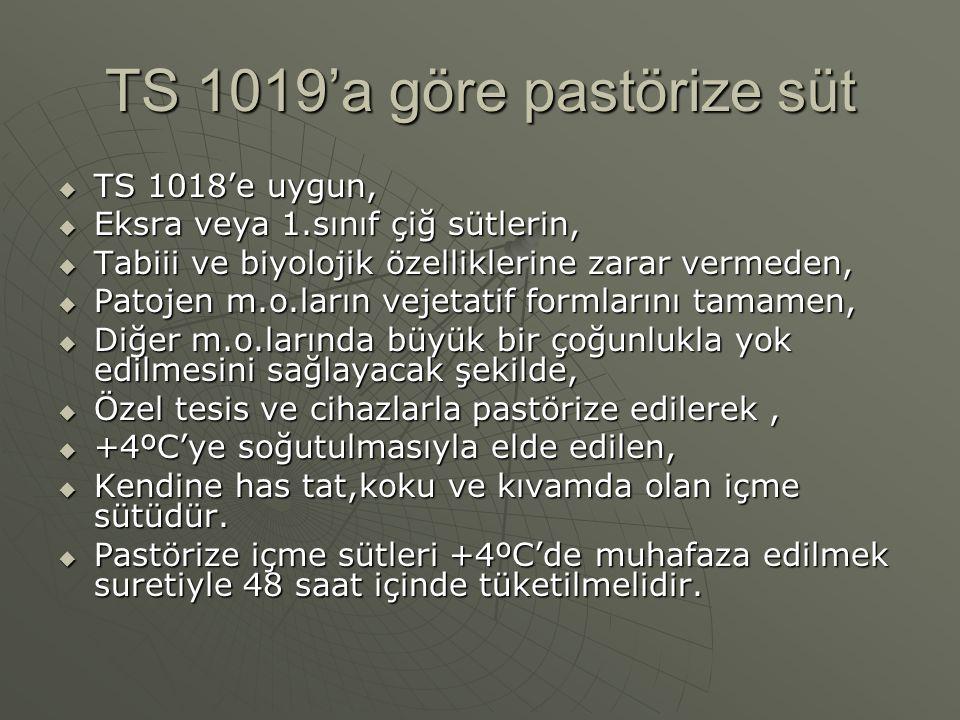 TS 1019'a göre pastörize süt  TS 1018'e uygun,  Eksra veya 1.sınıf çiğ sütlerin,  Tabiii ve biyolojik özelliklerine zarar vermeden,  Patojen m.o.l