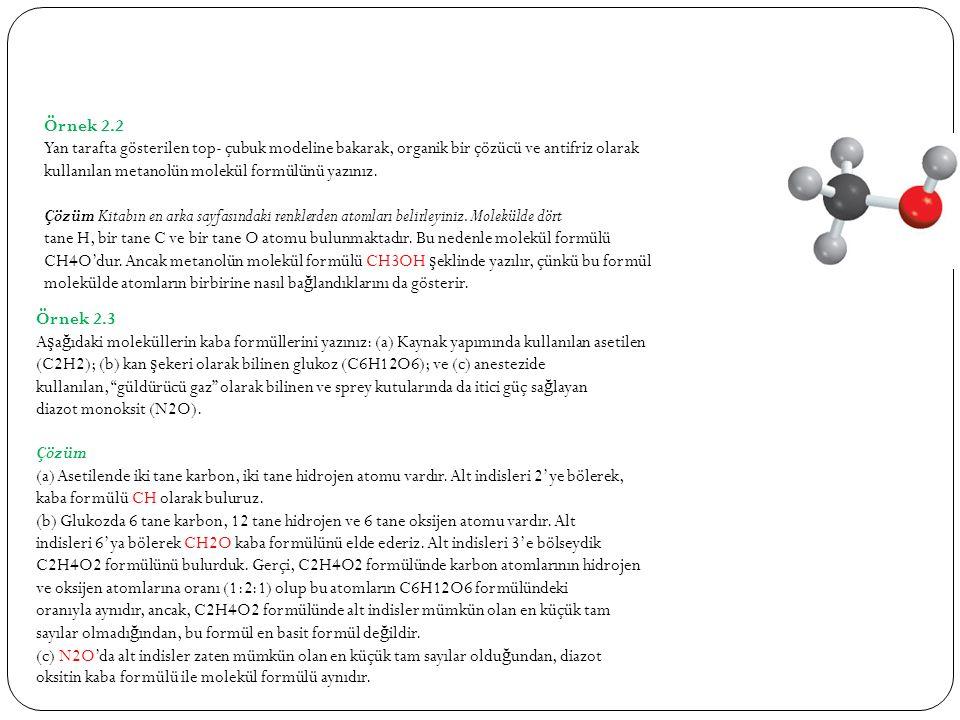 Örnek 2.2 Yan tarafta gösterilen top- çubuk modeline bakarak, organik bir çözücü ve antifriz olarak kullanılan metanolün molekül formülünü yazınız.