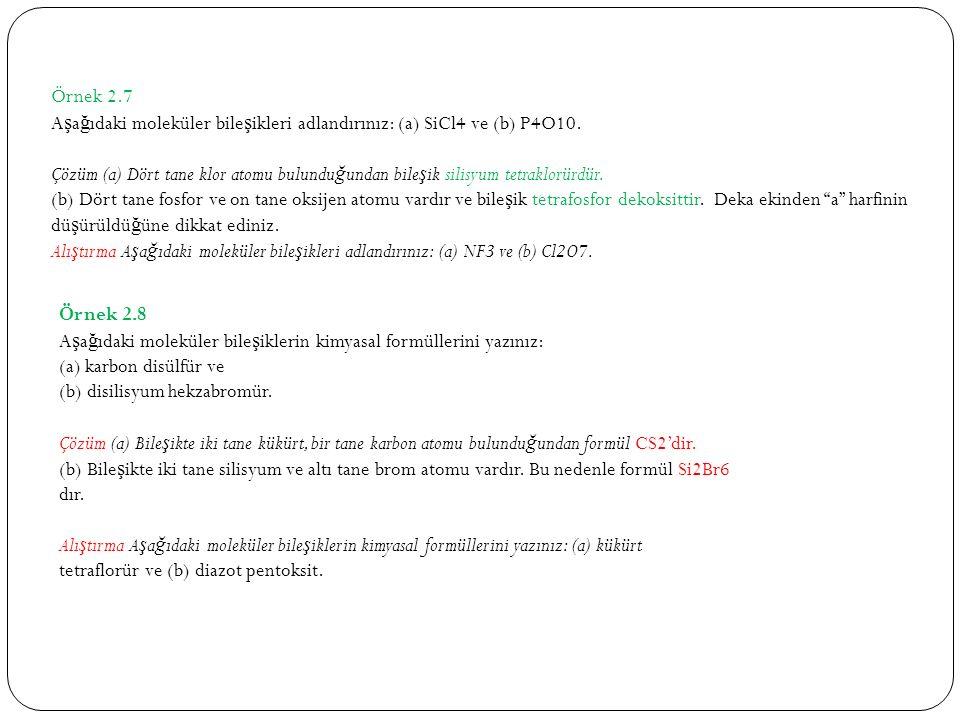 Örnek 2.7 A ş a ğ ıdaki moleküler bile ş ikleri adlandırınız: (a) SiCl4 ve (b) P4O10.