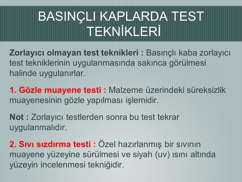 Zorlayıcı olmayan test teknikleri : Basınçlı kaba zorlayıcı test tekniklerinin uygulanmasında sakınca görülmesi halinde uygulanırlar.