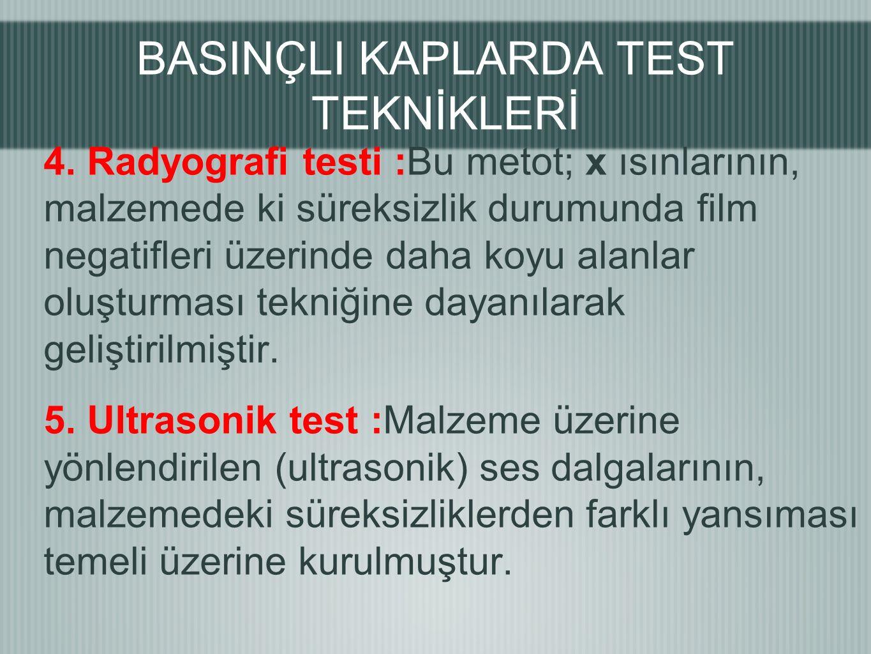 4. Radyografi testi :Bu metot; x ısınlarının, malzemede ki süreksizlik durumunda film negatifleri üzerinde daha koyu alanlar oluşturması tekniğine day