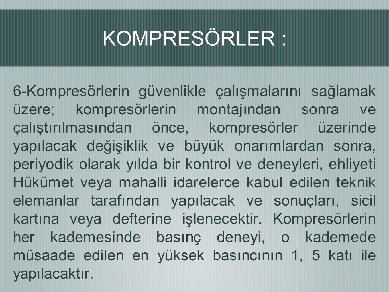 6-Kompresörlerin güvenlikle çalışmalarını sağlamak üzere; kompresörlerin montajından sonra ve çalıştırılmasından önce, kompresörler üzerinde yapılacak
