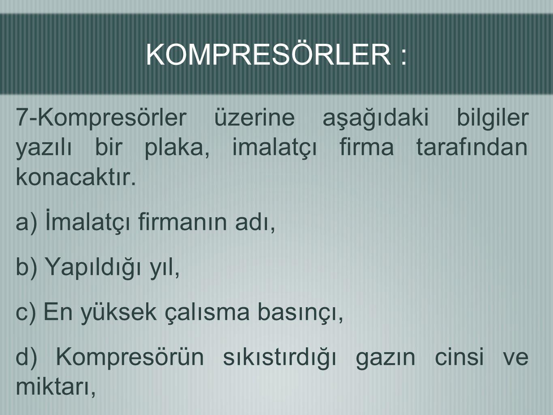 7-Kompresörler üzerine aşağıdaki bilgiler yazılı bir plaka, imalatçı firma tarafından konacaktır. a) İmalatçı firmanın adı, b) Yapıldığı yıl, c) En yü