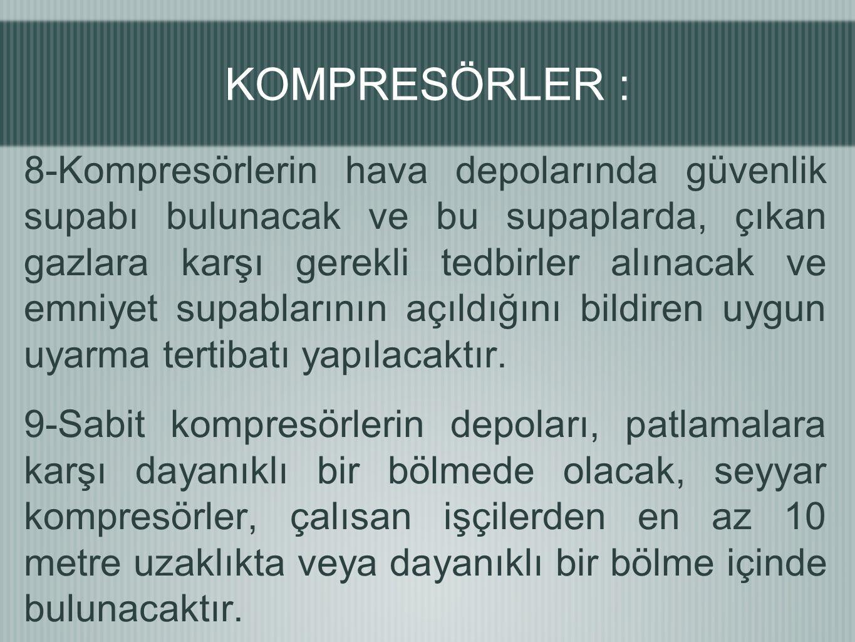 8-Kompresörlerin hava depolarında güvenlik supabı bulunacak ve bu supaplarda, çıkan gazlara karşı gerekli tedbirler alınacak ve emniyet supablarının a
