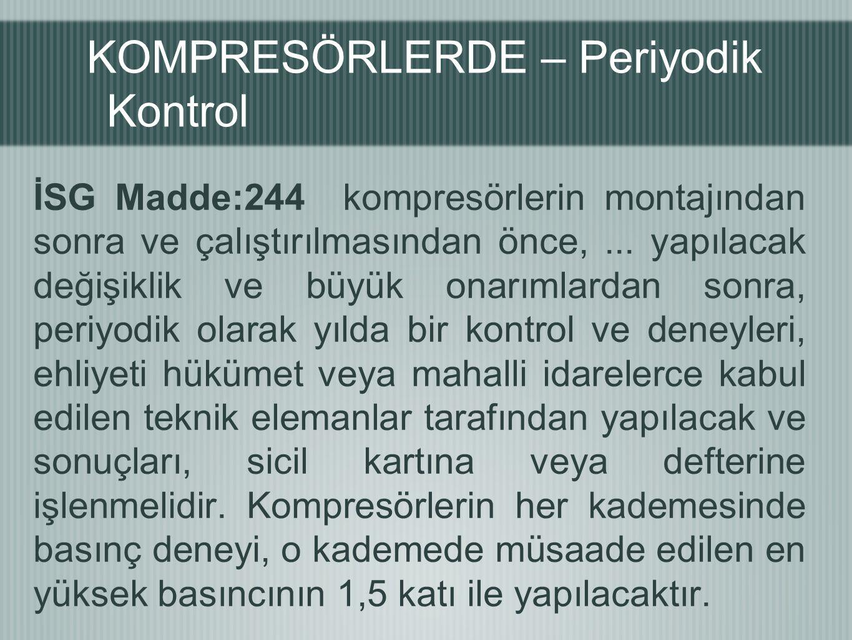 KOMPRESÖRLERDE – Periyodik Kontrol İSG Madde:244 kompresörlerin montajından sonra ve çalıştırılmasından önce,...