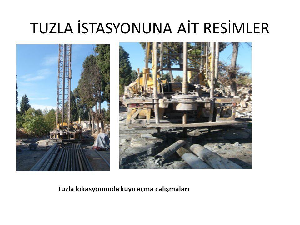TUZLA İSTASYONUNA AİT RESİMLER Tuzla lokasyonunda kuyu açma çalışmaları