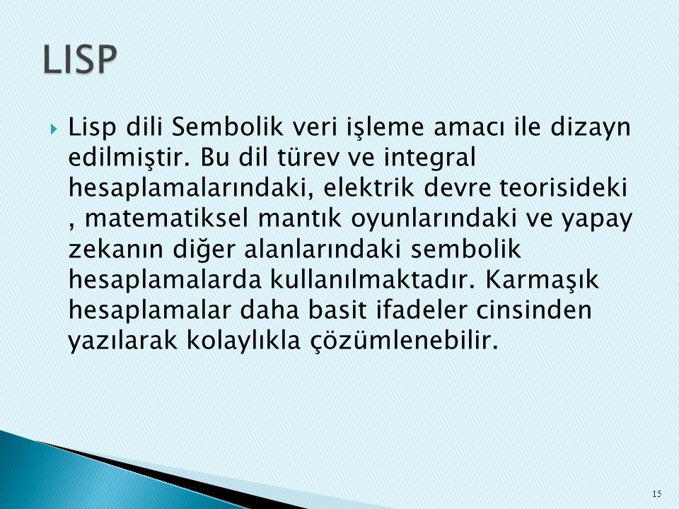  Lisp dili Sembolik veri işleme amacı ile dizayn edilmiştir. Bu dil türev ve integral hesaplamalarındaki, elektrik devre teorisideki, matematiksel ma