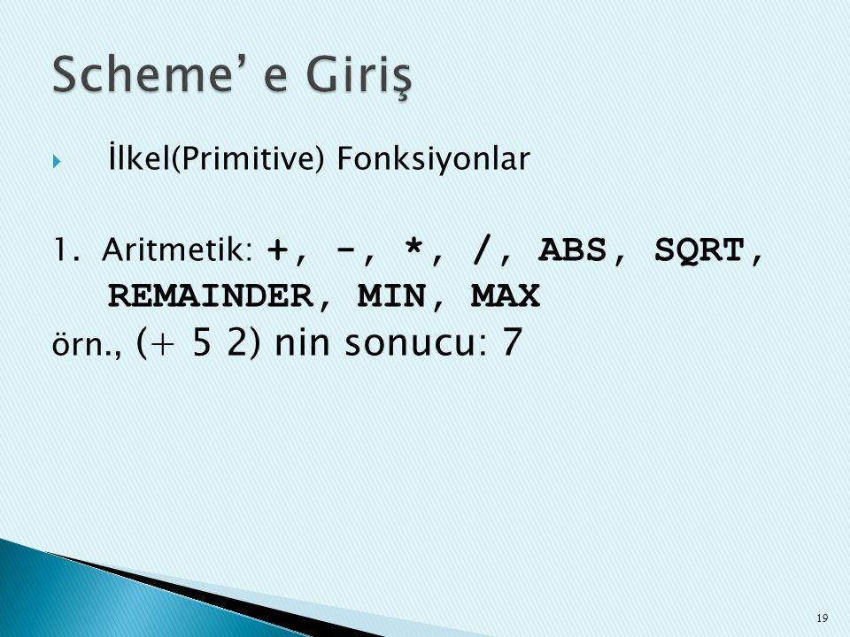  İlkel(Primitive) Fonksiyonlar 1. Aritmetik: +, -, *, /, ABS, SQRT, REMAINDER, MIN, MAX örn., (+ 5 2) nin sonucu: 7 19