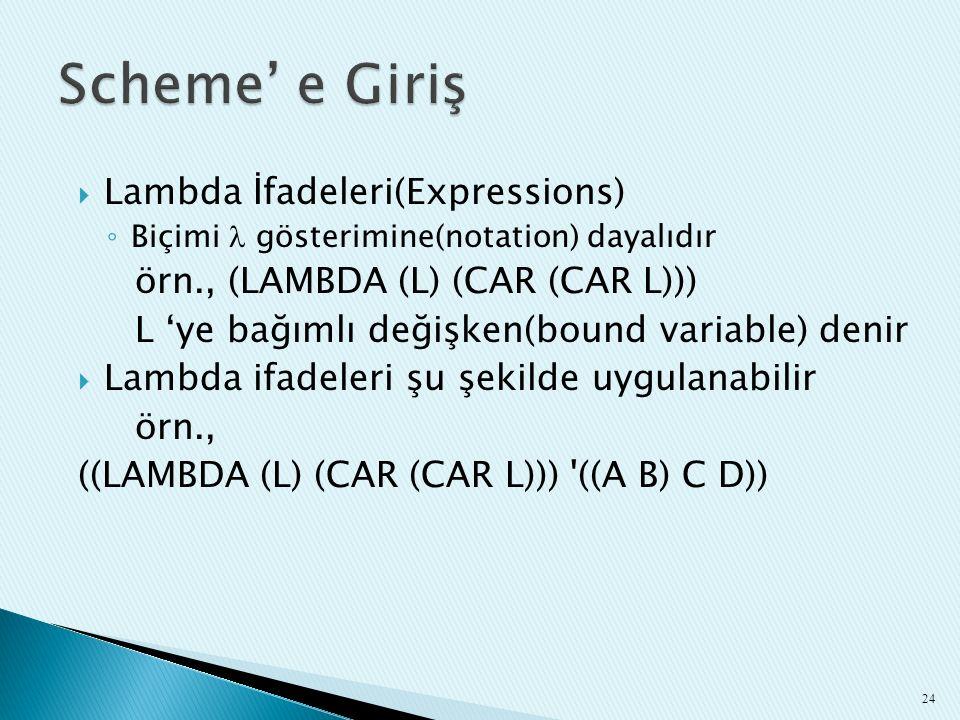  Lambda İfadeleri(Expressions) ◦ Biçimi gösterimine(notation) dayalıdır örn., (LAMBDA (L) (CAR (CAR L))) L 'ye bağımlı değişken(bound variable) denir