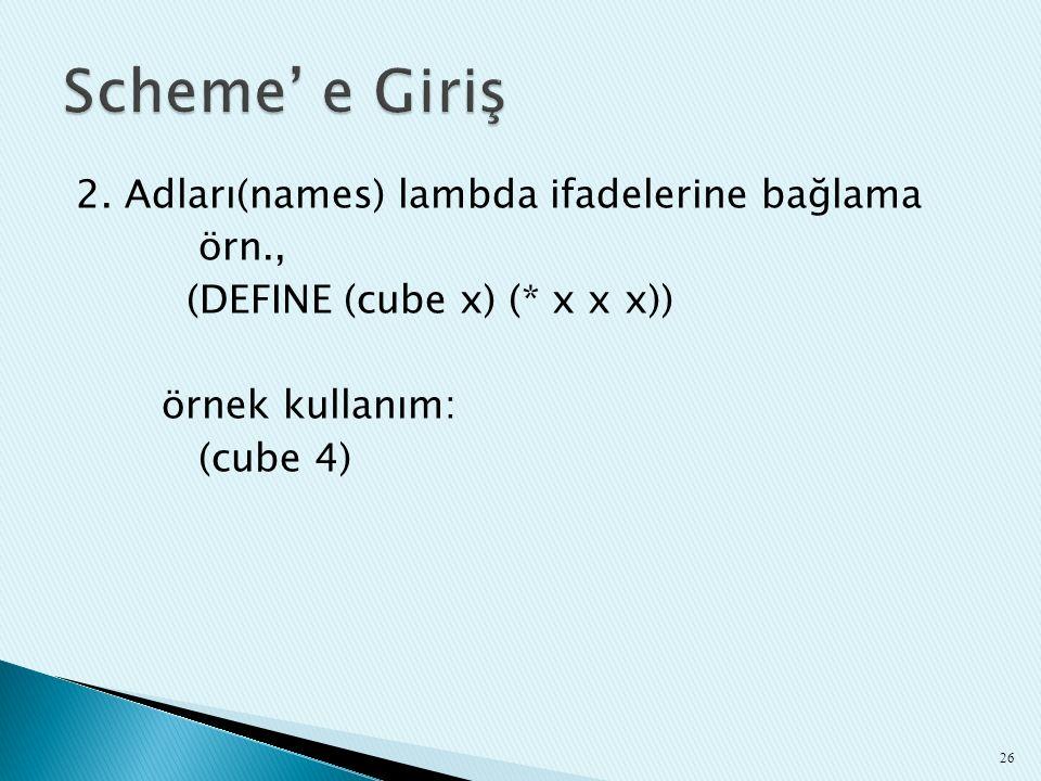 2. Adları(names) lambda ifadelerine bağlama örn., (DEFINE (cube x) (* x x x)) örnek kullanım: (cube 4) 26